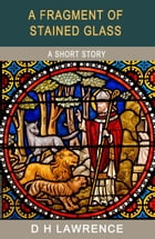 A Fragment of Stained Glass by D H Lawrence