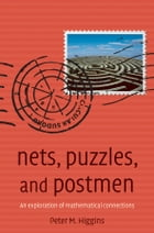 Nets, Puzzles, and Postmen: An exploration of mathematical connections by Peter M Higgins