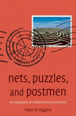 Book Nets, Puzzles, and Postmen: An exploration of mathematical connections by Peter M Higgins