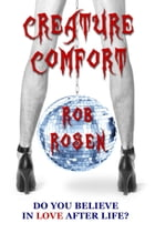 Creature Comfort by Rob Rosen