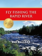 Fly Fishing the Rapid River by Bob Mallard
