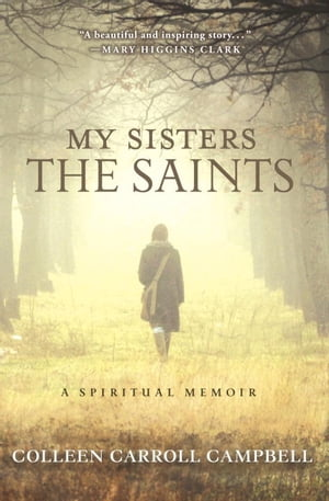 My Sisters the Saints A Spiritual Memoir