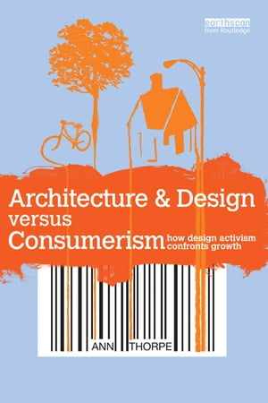 Architecture & Design versus Consumerism How Design Activism Confronts Growth
