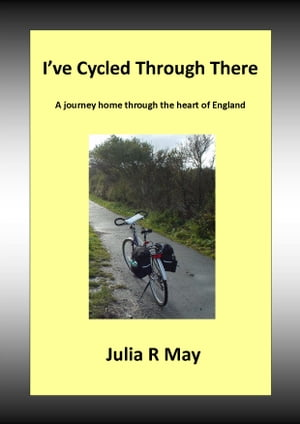 I've Cycled Through There A journey home through the heart of England
