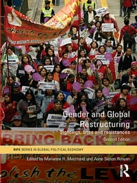 Gender and Global Restructuring: Sightings, Sites and Resistances