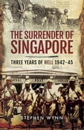 The Surrender of Singapore: Three Years of Hell 1942-45 c8582dee-2881-4c2b-9813-10ba6e03162b