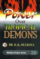Power Over Tropical Demons by Dr. D. K. Olukoya