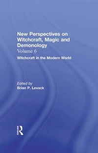 Witchcraft in the Modern World: New Perspectives on Witchcraft, Magic, and Demonology