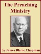 The Preaching Ministry by James Blaine Chapman