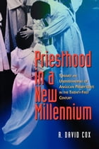 Priesthood in a New Millennium: Toward an Understanding of Anglican Presbyterate in the Twenty-First Century by R. David Cox