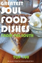 Greatest Soul Food Dishes from the South: Top 100 by alex trostanetskiy