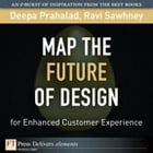 Map the Future of Design for Enhanced Customer Experience by Deepa Prahalad