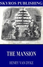 The Mansion by Henry Van Dyke