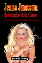 Jenna Jameson: Remarkable Erotic Career by Daniel Young