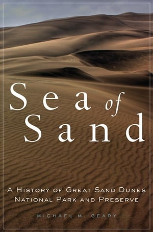 Sea of Sand A History of Great Sand Dunes National Park and Preserve