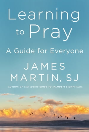 Learning to Pray: A Guide for Everyone by James Martin