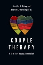 Couple Therapy: A New Hope-Focused Approach by Jennifer S. Ripley