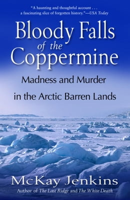 Book Bloody Falls of the Coppermine: Madness and Murder in the Arctic Barren Lands by Mckay Jenkins