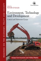 Environment, Technology and Development: Critical and Subversive Essays by Rohan D'Souza