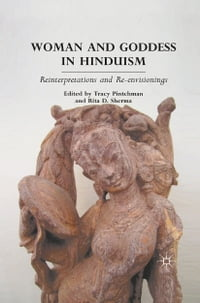 Woman and Goddess in Hinduism: Reinterpretations and Re-envisionings