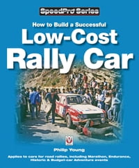 How to Build a Successful Low-Cost Rally Car: For Marathon, Endurance, Historic and Budget-car…