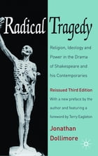 Radical Tragedy: Religion, Ideology and Power in the Drama of Shakespeare and his Contemporaries…