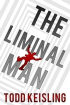 THE LIMINAL MAN: Monochrome Trilogy, #2 by Todd Keisling