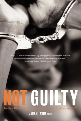 Book Not Guilty: Twelve Black Men Speak Out on Law, Justice, and Life by Jabari Asim