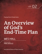 An Overview of God's End-Time Plan by Wes Hall