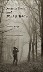 Songs in Sepia and Black and White by Norbert Krapf