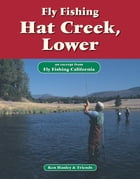 Fly Fishing Hat Creek, Lower: An excerpt from Fly Fishing California by Ken Hanley