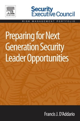 Book Preparing for Next Generation Security Leader Opportunities by Francis J. D'Addario