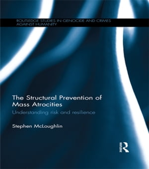 The Structural Prevention of Mass Atrocities: Understanding Risk and Resilience
