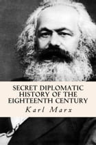 Secret Diplomatic History of The Eighteenth Century by Karl Marx