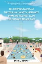 The Happenstances at the Yellow County Community Swim and Racquet Club the Summer Before Last by Peter L. Harmon