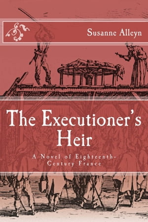 The Executioner's Heir: A Novel of Eighteenth-Century France