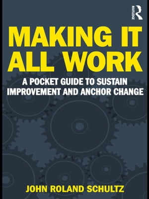 Making It All Work A Pocket Guide to Sustain Improvement And Anchor Change