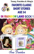 Tooey, Freckles & Ming's Favorite Classic Short Stories Age 3-6 In Rainbow Land Book 1 by Iona Danielson