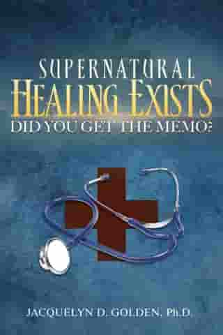 Supernatural Healing Exists: Did You Get The Memo?