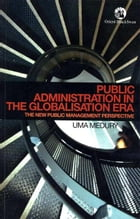 Public Administration in the Globalisation Era: The New Public Management Perspective by Uma Medury