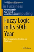 Fuzzy Logic in Its 50th Year: New Developments, Directions and Challenges by Uzay Uzay Kaymak