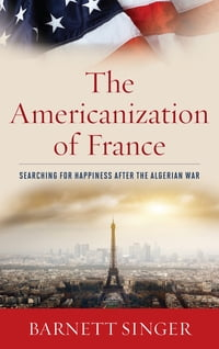 The Americanization of France: Searching for Happiness after the Algerian War