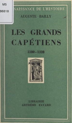 Les grands Capétiens: 1180-1328 by Auguste Bailly