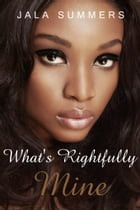 What's Rightfully Mine by Jala Summers