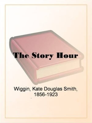 The Story Hour by Nora A. Smith And Kate Douglas Wiggin