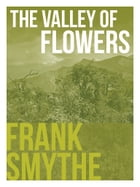 The Valley of Flowers: An outstanding Himalayan climbing season by Frank Smythe