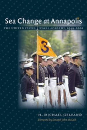 Sea Change at Annapolis The United States Naval Academy,  1949-2000