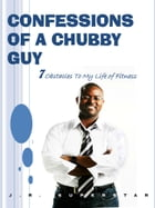 CONFESSIONS OF A CHUBBY GUY: 7 Obstacles to My Life of Fitness by DORZELL KING