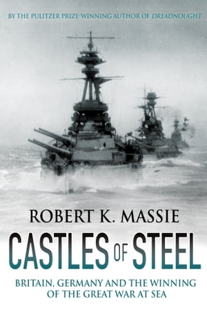 Castles of Steel Britain,  Germany and the Winning of the Great War at Sea