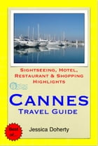 Cannes (French Riviera), France Travel Guide - Sightseeing, Hotel, Restaurant & Shopping Highlights (Illustrated) by Jessica Doherty